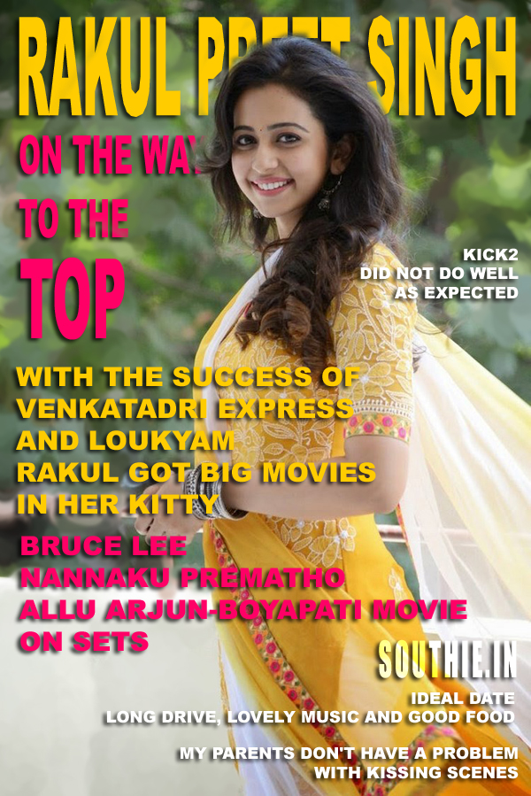 Rakul Preet Singh on the way to the Top. Rakul doesn't have a problem with the Kissing scenes. Hot Rakul Preet Singh Kissing, Rakul Preet Singh in Bruce Lee, Hot, Nannaku Prematho, Rakul Preet Singh hot in Bruce Lee