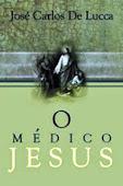 O Médico Jesus - José carlos De Lucca
