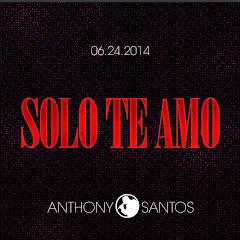 ANTHONY SANTOS:SOLO TE AMO