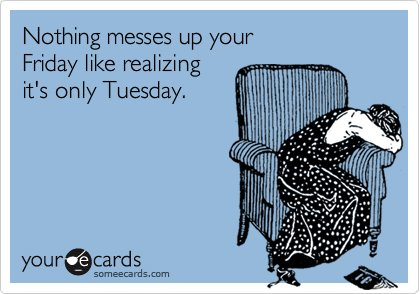 That Sad Moment When You Remember Its Tuesday XD