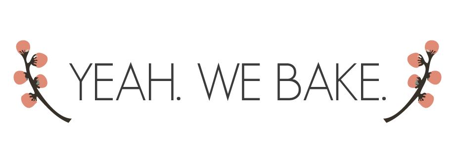 YEAH. WE BAKE.