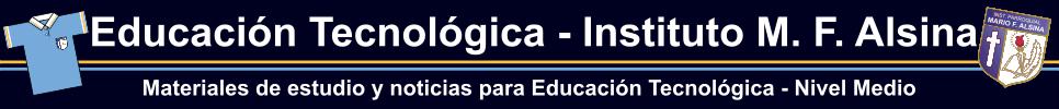 Educación Tecnológica - Instituto M. F. Alsina