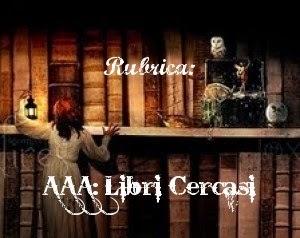 """Rubrica: """"AAA. Libri Cercasi"""""""