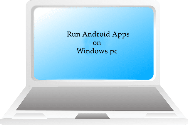 How to install and run android apps on windows pc