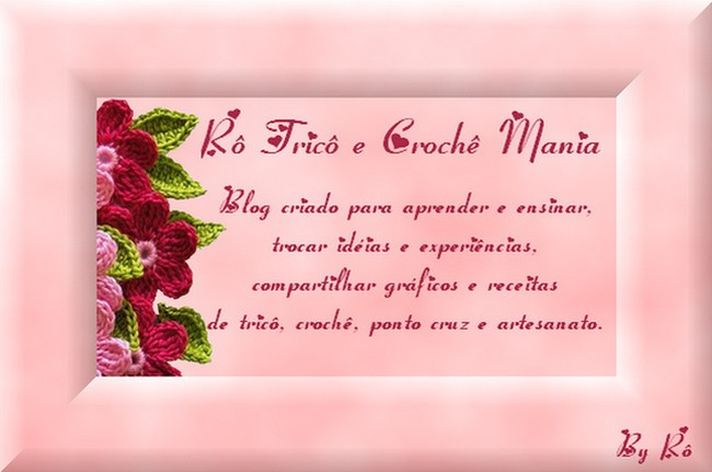 =(^.^)=Rô Tricô e Crochê Mania=(^.^)=