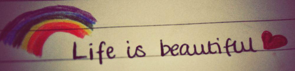 Life Is Beautiful......