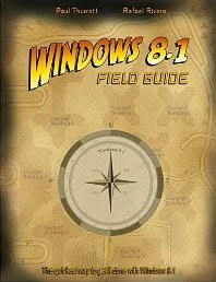 Windows 8.1 Field Guide: The quickest way to get it done with Windows 8.1