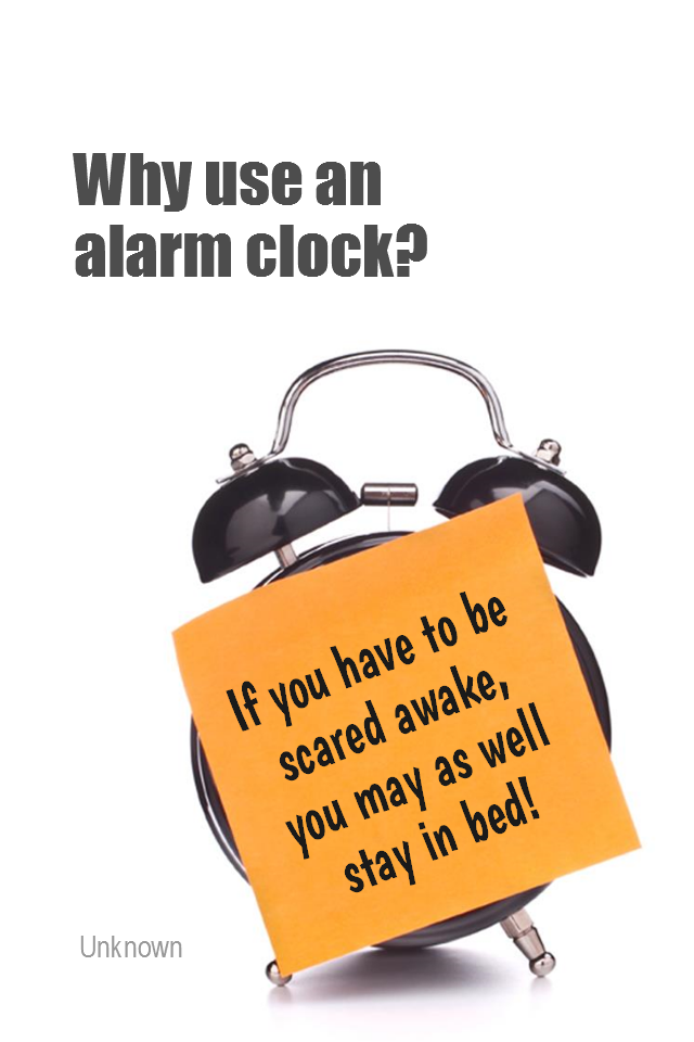 visual quote - image quotation for MOTIVATION - Why use an alarm clock? If you have to be scared awake, you may as well stay in bed! - Unknown