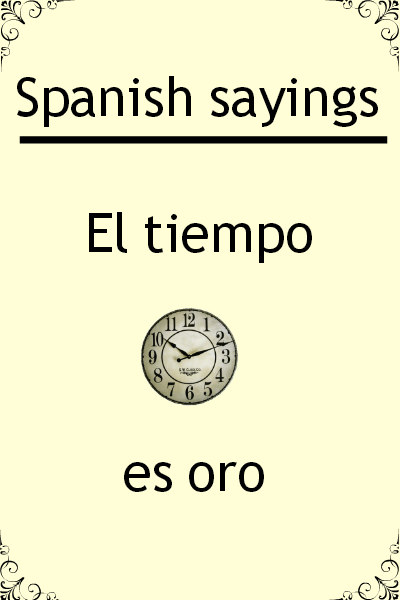 "Spanish saying of the day ""El tiempo es oro"". Visit www.soeasyspanish.com"