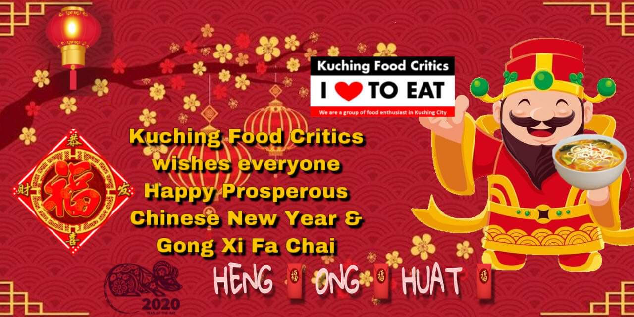 Kuching Food Critics wishes everyone Happy Prosperous Chinese New Year & Gong Xi Fa Chai