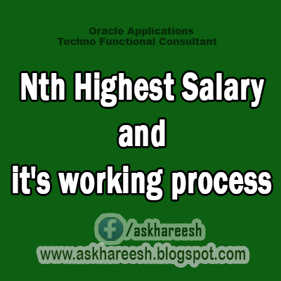 Nth Highest Salary and it's working process,AskHareesh Blog for OracleApps