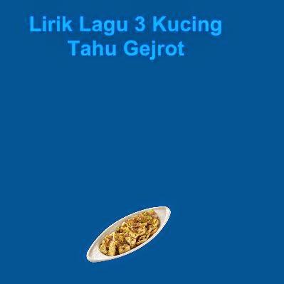 Lirik Lagu 3 Kucing - Tahu Gejrot