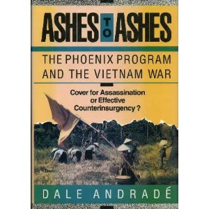 Ashes to Ashes: The Phoenix Program and the Vietnam War Dale Andrade