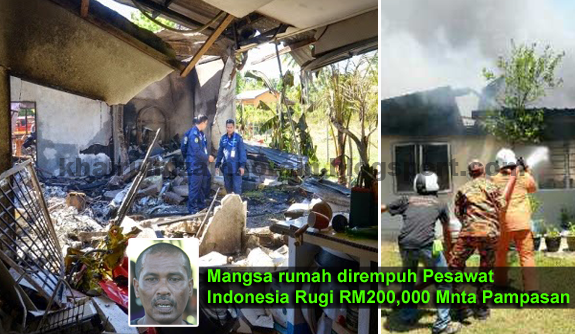 MANGSA RUMAH DIREMPUH PESAWAT INDONESIA RUGI RM200 000 MINTA PAMPASAN