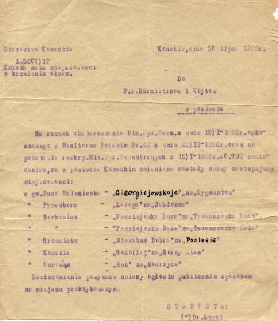 Nazwy niektórych miejscowości w powiecie koneckim zmieniono dopiero w 1926 roku. Zawiadomienie starosty koneckiego z dnia 30 lipca 1926 roku. Dokument w zbiorach KW. Pozwolę jeszcze sobie zacytować z pokazanego dokumentu inne zmienione nazwy: w gm. Przedbórz - Ładoga na Jabłonna; w gm. Borkowice Fadziejowka Duża na Tadeuszówka Duża; w gm. Borkowice Fadziejowka Mała na Tadeuszówka Mała; w gm. Grodzisko Niezabud Dobra na Podlesie; w gm. Końskie Gołofiej na Górny Staw; w gm. Odrowąż Mec na Modrzyce
