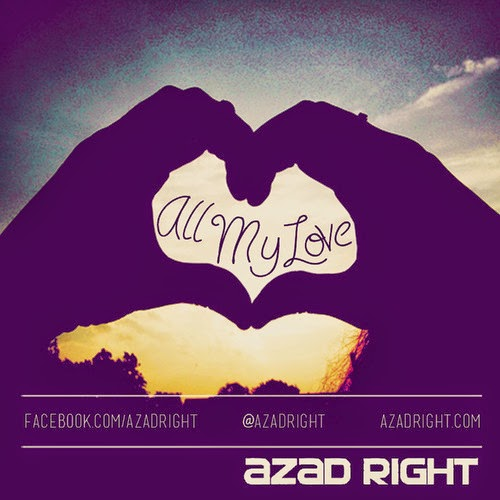 All My Love by Azad Right