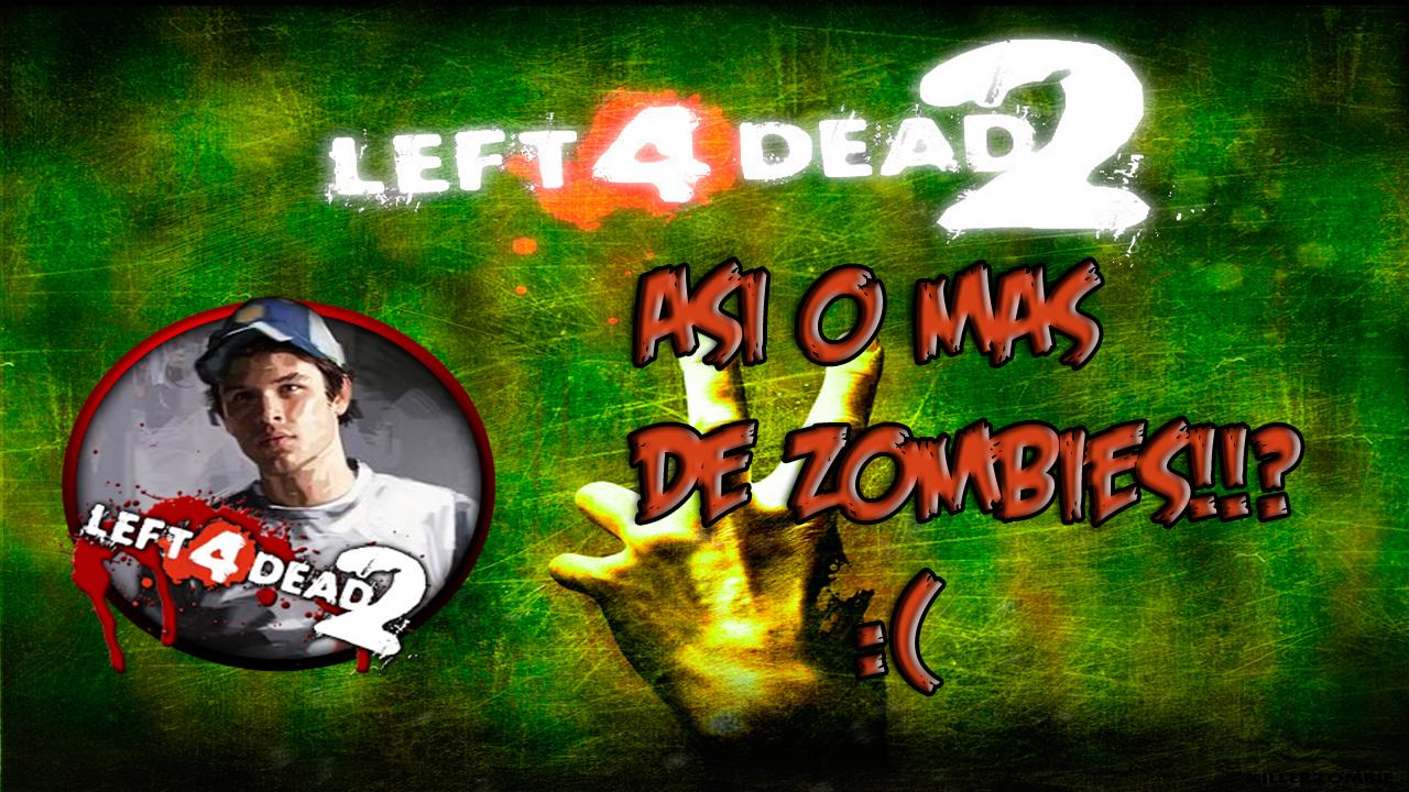 Left 4 Dead 2 con Ellis | Asi o mas Zombies!!? :O