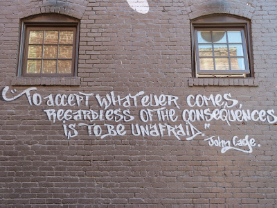 the Ripening, photo a day, John Cage, To accept whatever comes regardless of the consequences is to be unafraid, quote, graffiti