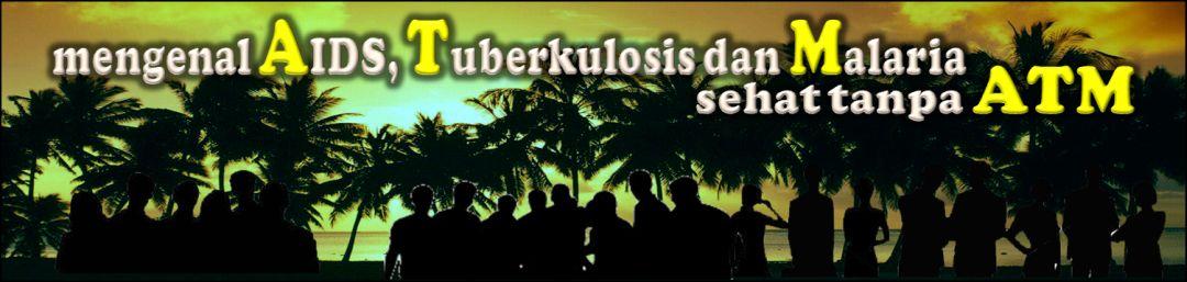 Mengenal AIDS, Tuberkulosis dan Malaria
