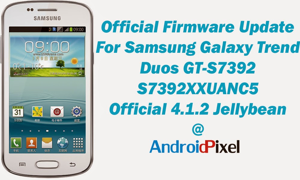 [Official Firmware] Samsung Galaxy Trend Duos GT-S7392 S7392XXUANC5 Official 4.1.2 Firmware
