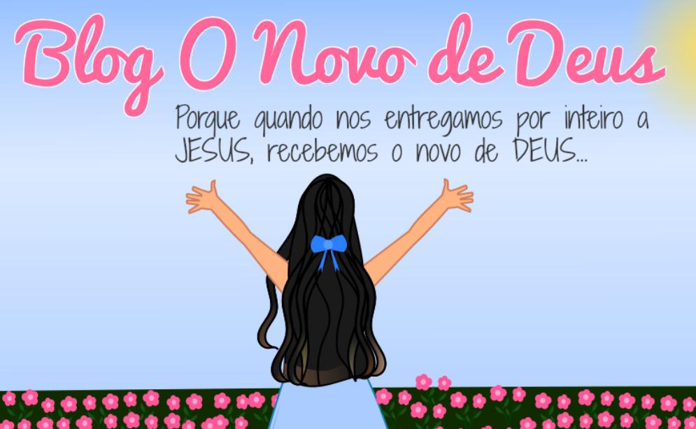 Blog O Novo De DEUS - Blogue Evangélico e Pessoal