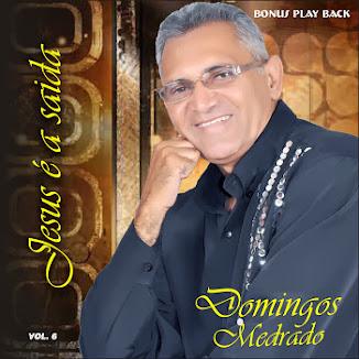 NOVO CD DO CANTOR DOMINGOS MEDRADO QUE TEM POR TITULO JESUS É A SAIDA