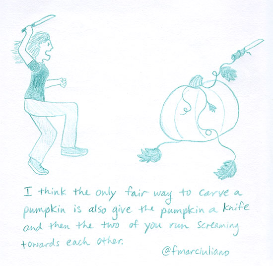 I think the only fair way to carve a pumpkin is also give the pumpkin a knife and then the two of you run screaming towards each other.