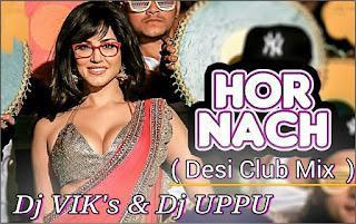 Hor-Nach-Desi-Club-Mix-DJ-VIK's-DJ-UPPU