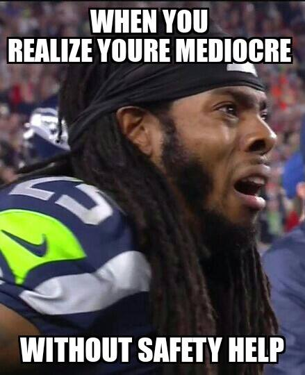 #RichardSherman #seahawkshaters #mediocre #SuperbowlXLIX.- when you realize youre mediocre without safety help