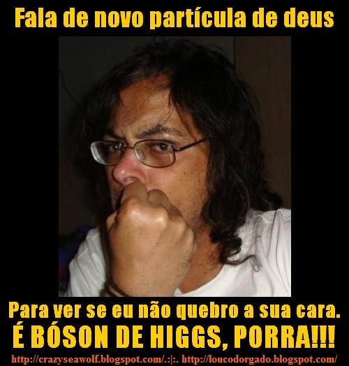 É Bóson de Higgs, porra!!!