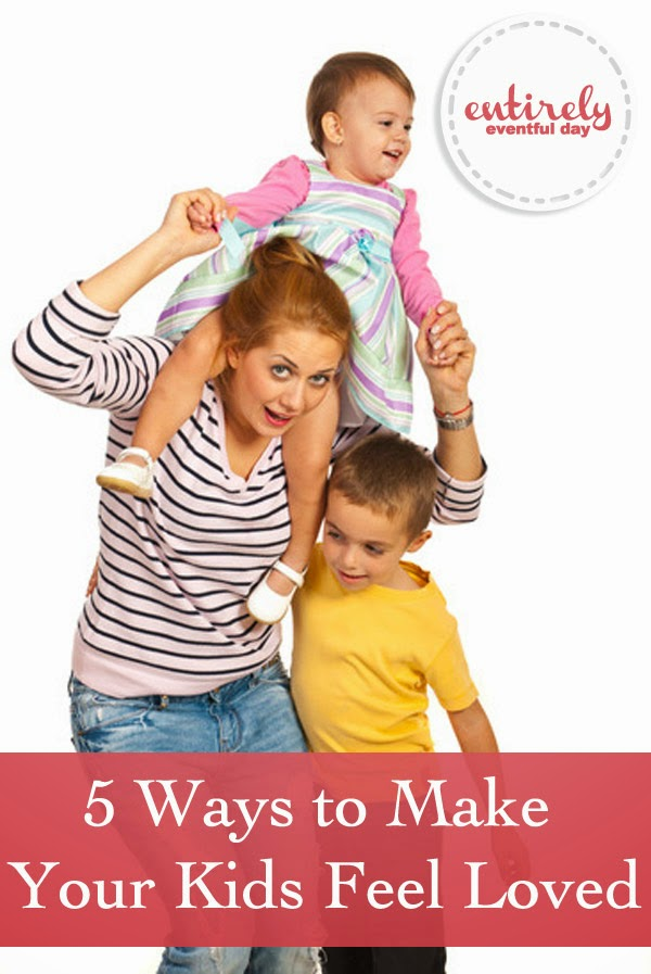 Five ideas for making your kids feel loved! Great tips and parenting advice. #parentingadvice #kids