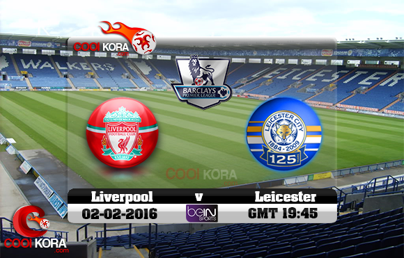 مشاهدة مباراة ليستر سيتي وليفربول اليوم 2-2-2016 في الدوري الإنجليزي