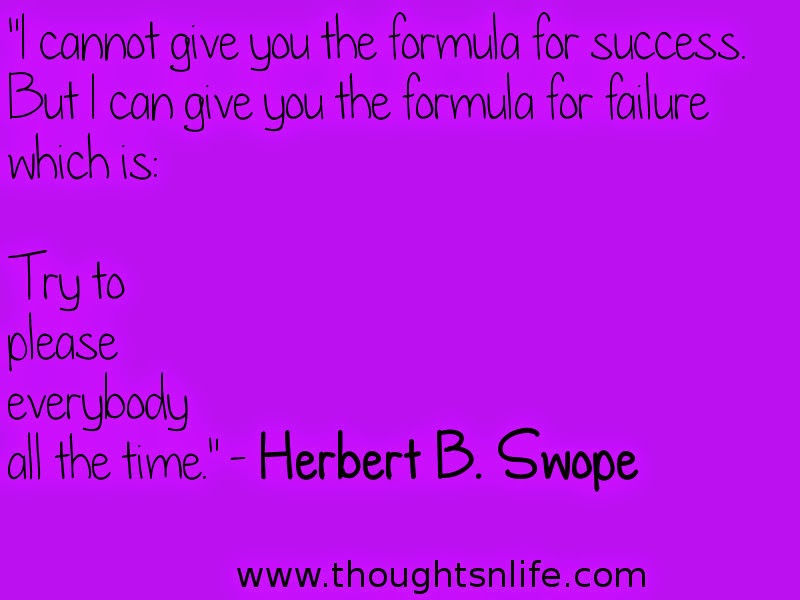 "Thoughtsnlife.com : ""I cannot give you the formula for success. But I can give you the formula for failure which is:"