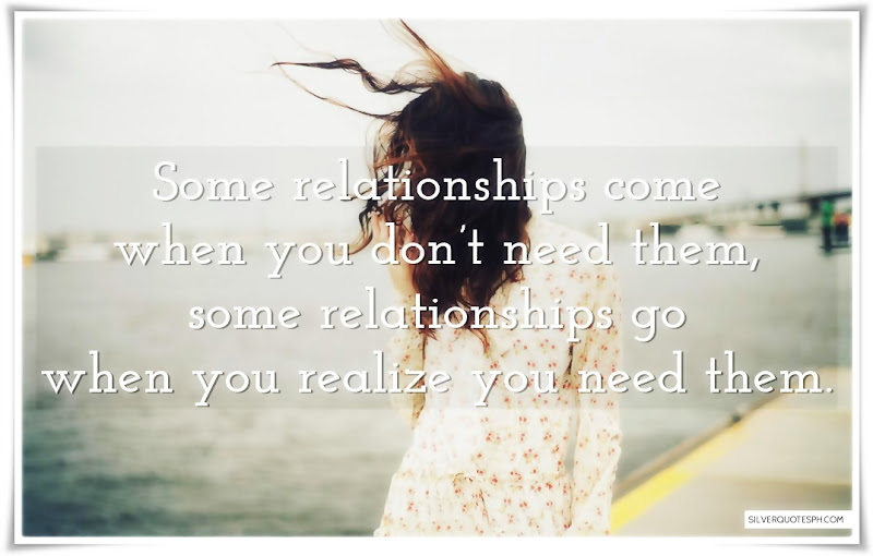 Some Relationships Come When You Don't Need Them, Picture Quotes, Love Quotes, Sad Quotes, Sweet Quotes, Birthday Quotes, Friendship Quotes, Inspirational Quotes, Tagalog Quotes