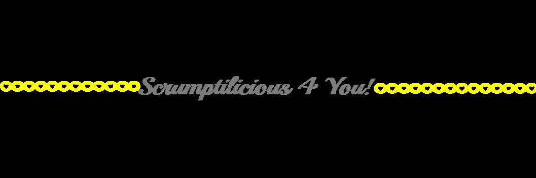 Scrumptilicious 4 You