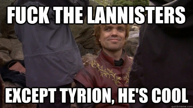 #GameOfThrones Fuck Lannisters Except Tyrion Meme