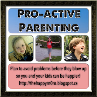 Pro-Active Parenting - Plan to avoid problems so you and your kids can be happier!