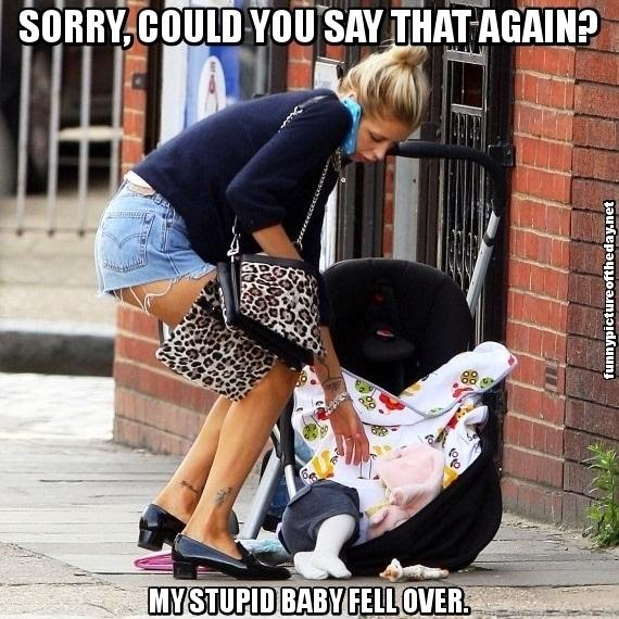 Sorry Could You Say That Again My Stupid Baby Fell Over Funny Bad Parenting