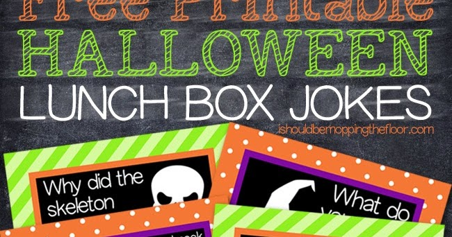Should be mopping the floor free printable halloween lunch box jokes