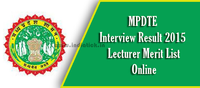 MPDTE Interview Result 2015 Lecturer Merit List / Cut Off / Rank Card / Score Card for 350 Vacant Posts in Madhya Pradesh Department of Technical Education & Skill Development at www.mponline.gov.in or www.mptechedu.org Official Web Sites Online.