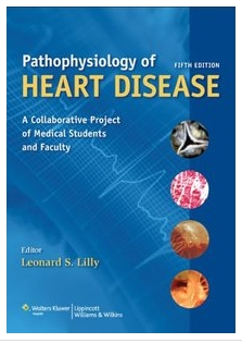Pathophysiology of Heart Disease: A Collaborative Project of Medical Students and Faculty 5th Edition