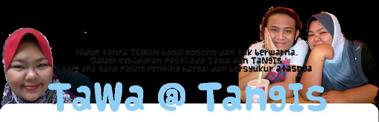 ~ TaWa @ TaNgIs ~