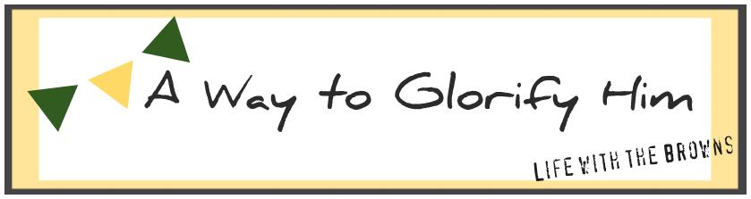 A Way to Glorify Him