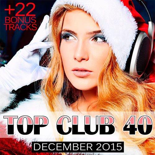 Download [Mp3]-[Hit Club] แนวผับ&คลับ สายปาร์ตี้ ปีใหม่ 2559 มันส์ทุกเพลง VA – Top Club 40 – December 2015 @320Kbps 4shared By Pleng-mun.com