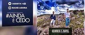 http://www.downsertanejo.net/2015/04/baixar-henrico-e-ravel-ainda-e-cedo.html