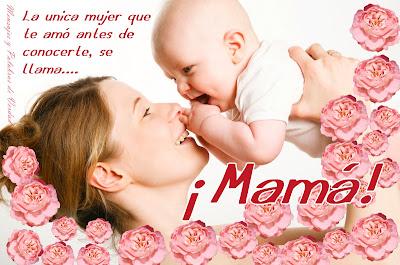 Mamá: la única mujer que te amó antes de conocerte.