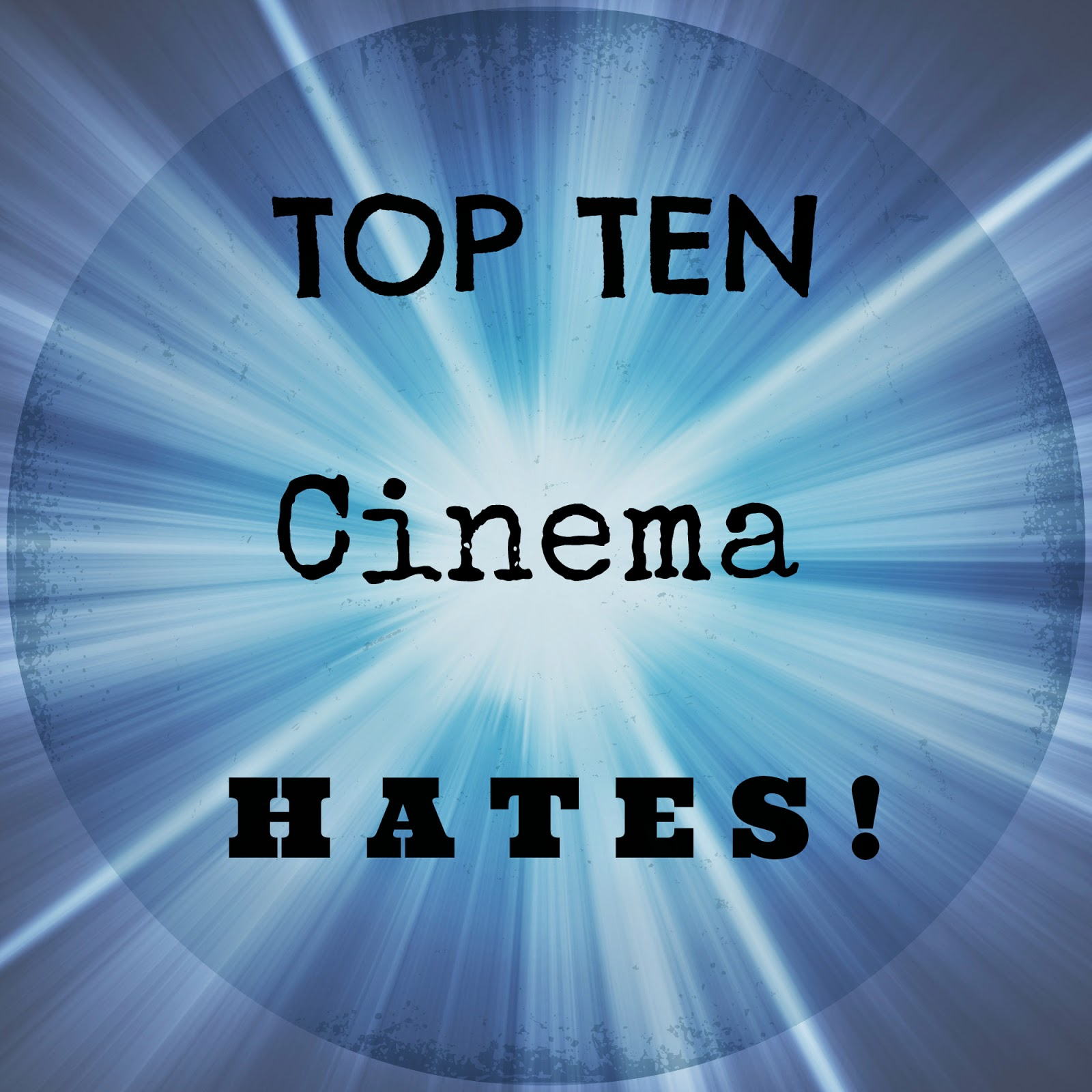 TOP TEN CINEMA HATES
