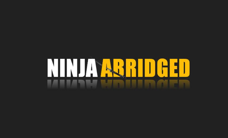 Ninja Abridged