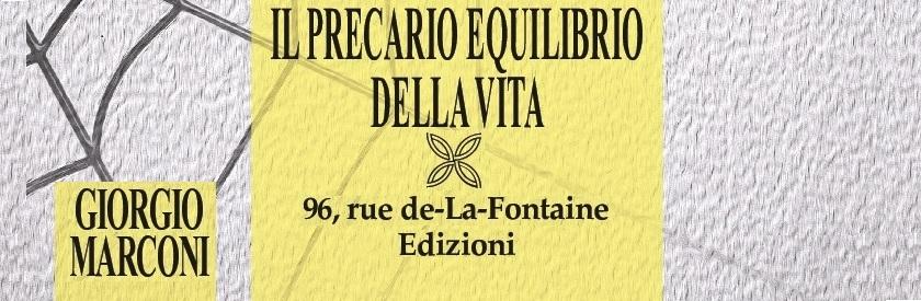 Il precario equilibrio della vita (Giorgio Marconi - 96, rue de-La-Fontaine Edizioni, 2016)