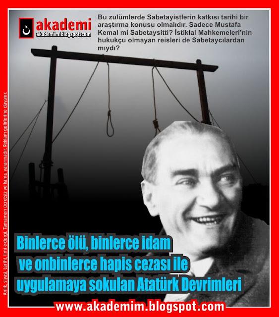 Binlerce ölü, binlerce idam ve onbinlerce hapis cezası ile uygulamaya sokulan Atatürk Devrimleri